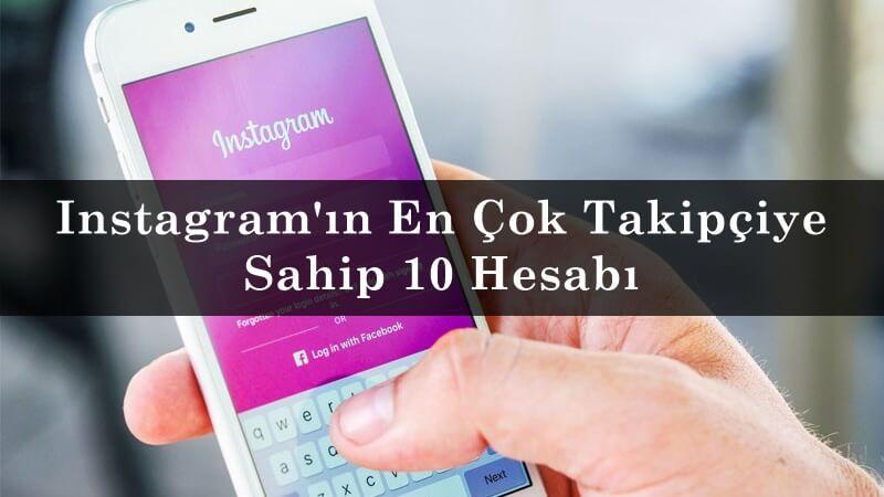 Instagram'ın En Çok Takipçiye Sahip 10 Hesabı