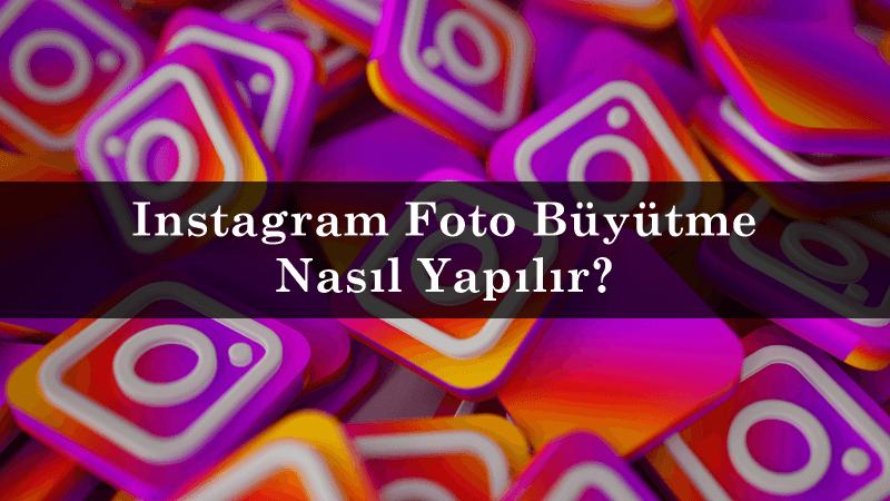 Instagram Foto Büyütme Nasıl Yapılır?
