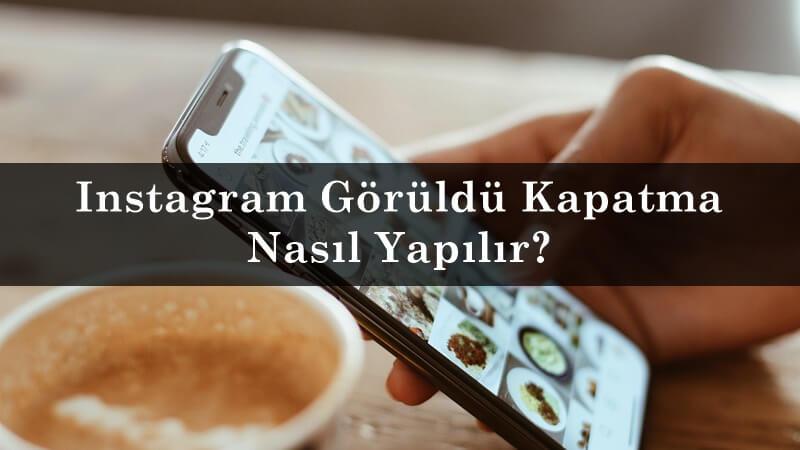Instagram Görüldü Kapatma Nasıl Yapılır?