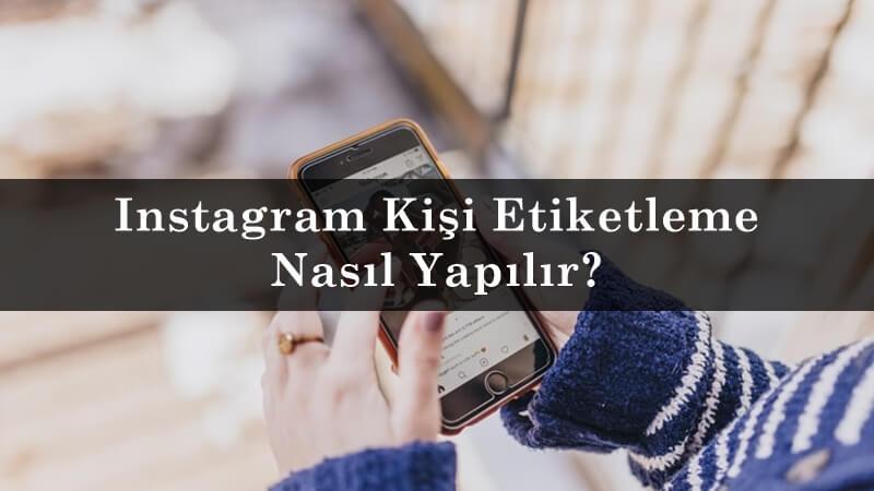 Instagram Kişi Etiketleme Nasıl Yapılır?
