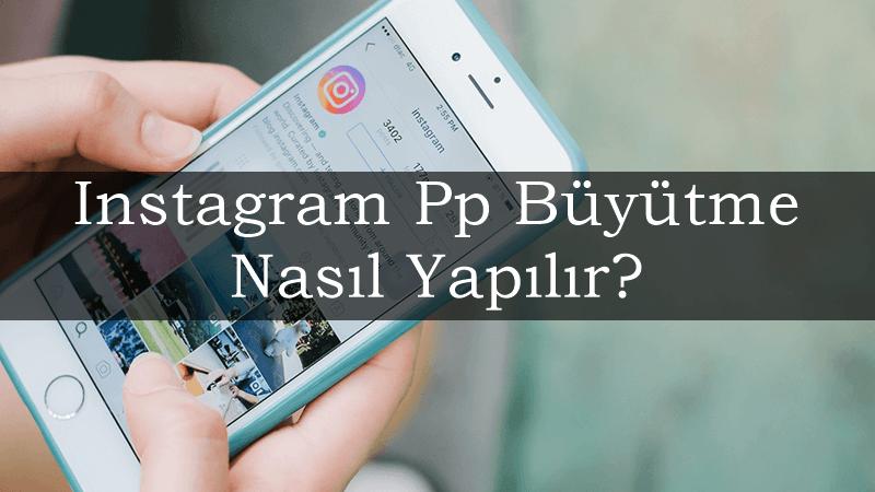Instagram Pp Büyütme Nasıl Yapılır?