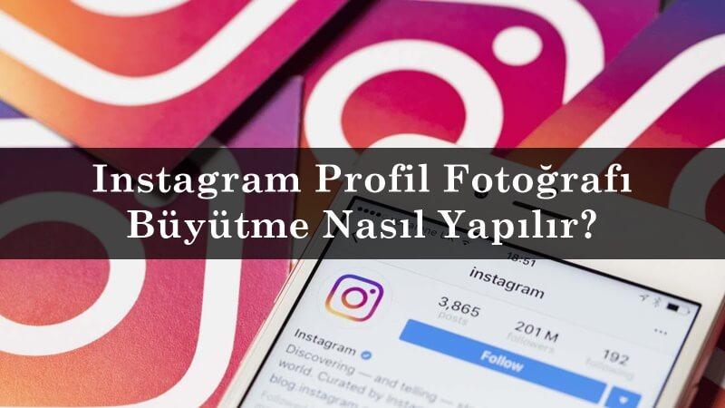 Instagram Profil Fotoğrafı Büyütme Nasıl Yapılır?