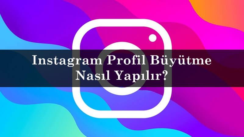 Instagram Profil Büyütme Nasıl Yapılır?