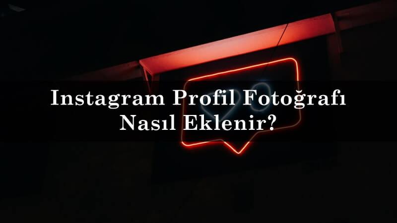 Instagram Profil Fotoğrafı Nasıl Eklenir?