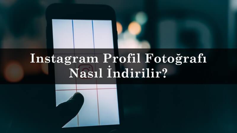 Instagram Profil Fotoğrafı Nasıl İndirilir?