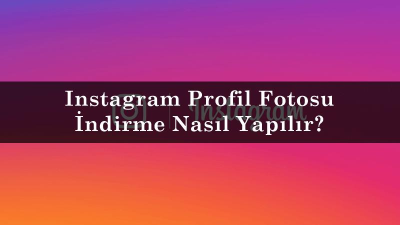 Instagram Profil Fotosu İndirme Nasıl Yapılır?