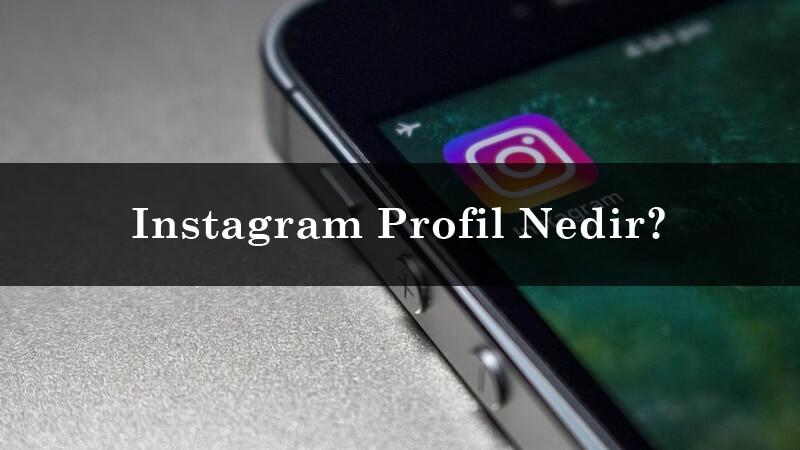Instagram Profil Nedir?