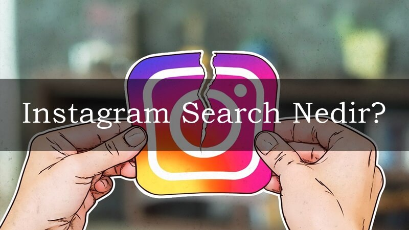 Instagram Search Nedir?