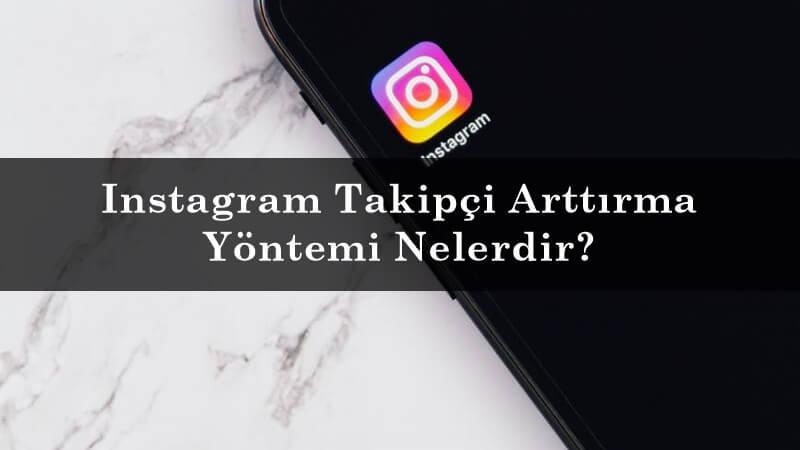 Instagram Takipçi Arttırma Yöntemi Nelerdir?