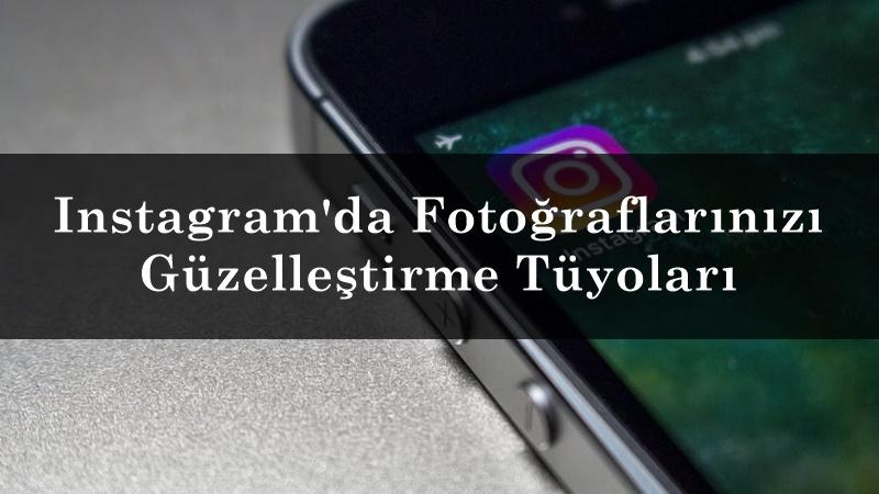 Instagram'da Fotoğraflarınızı Güzelleştirme Tüyoları