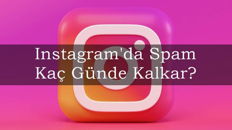 Instagram'da Spam Kaç Günde Kalkar?
