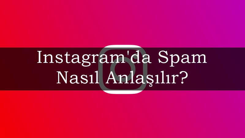 Instagram'da Spam Nasıl Anlaşılır?
