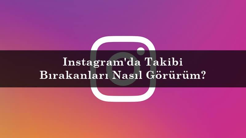 Instagram'da Takibi Bırakanları Nasıl Görürüm?