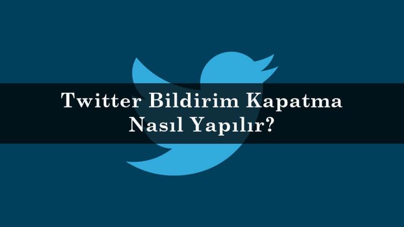 Twitter Bildirim Kapatma Nasıl Yapılır?