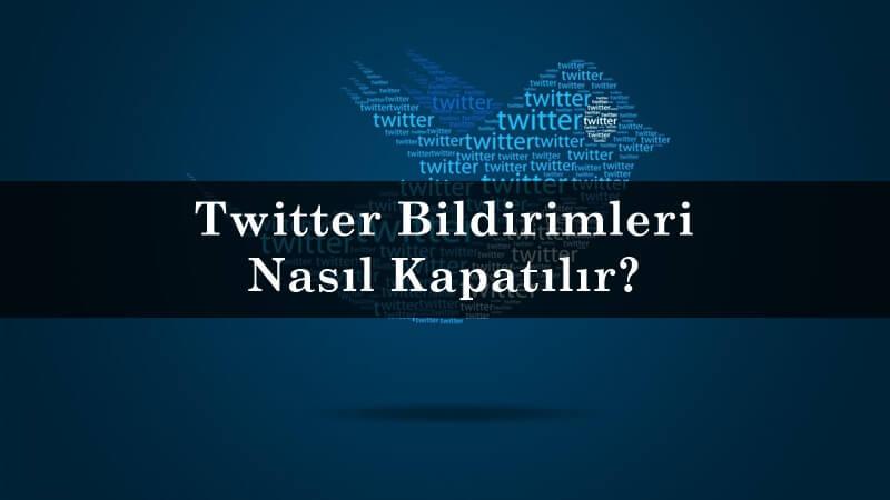 Twitter Bildirimleri Nasıl Kapatılır?