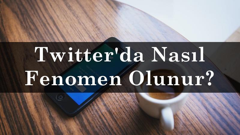 Twitter'da Nasıl Fenomen Olunur?