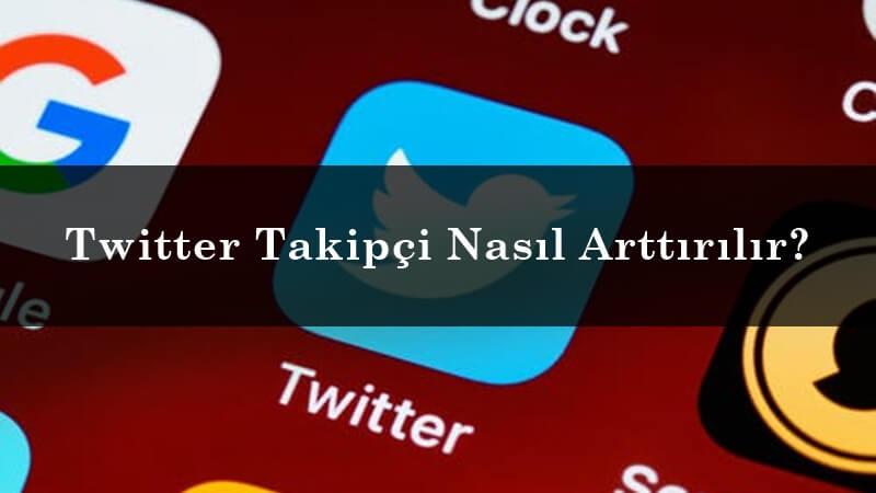 Twitter Takipçi Nasıl Arttırılır?