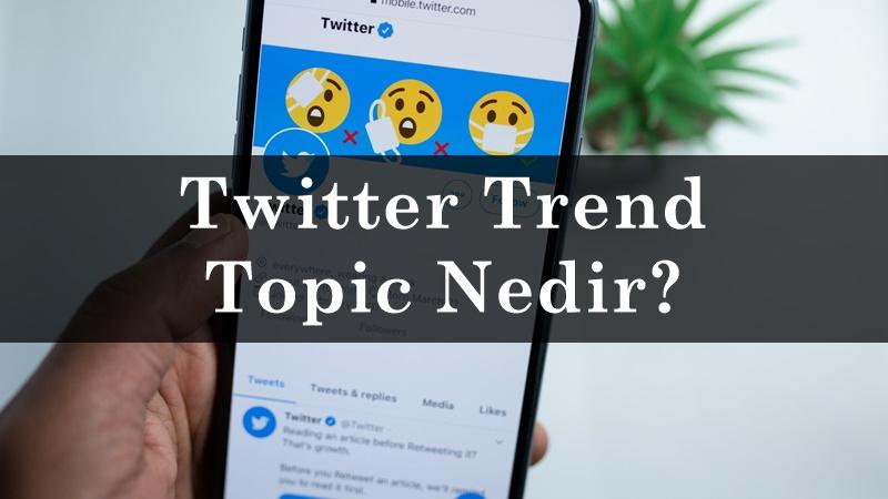 Twitter Trend Topic Nedir?