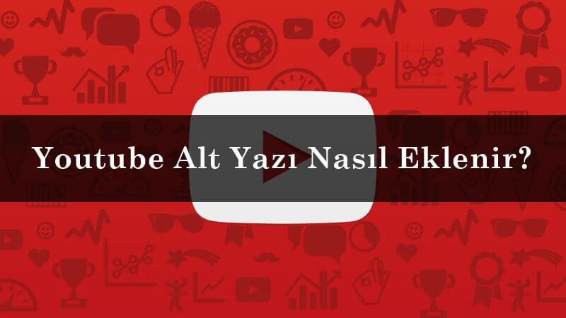 Youtube Alt Yazı Nasıl Eklenir?