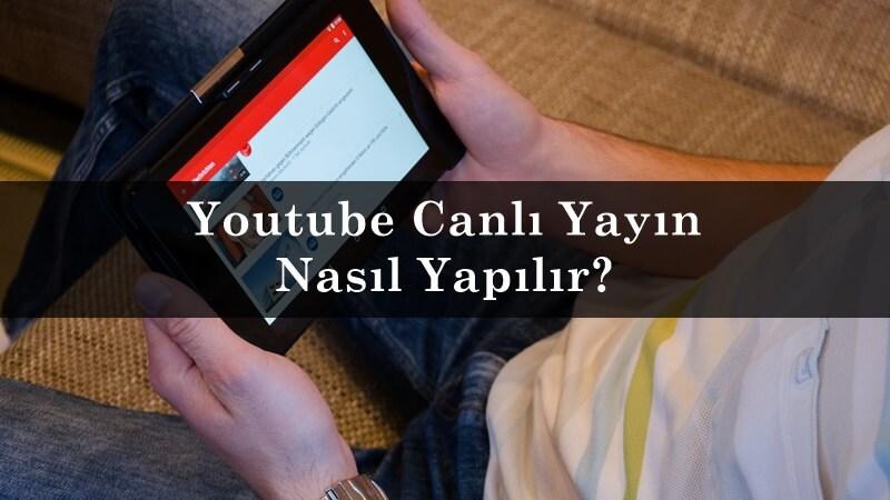 Youtube Canlı Yayın Nasıl Yapılır?
