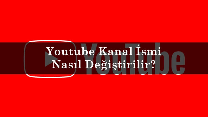 Youtube Kanal İsmi Nasıl Değiştirilir?