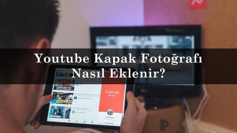 Youtube Kapak Fotoğrafı Nasıl Eklenir?