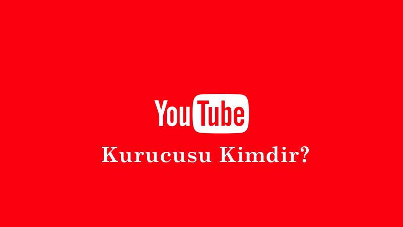 Youtube Kurucusu Kimdir?