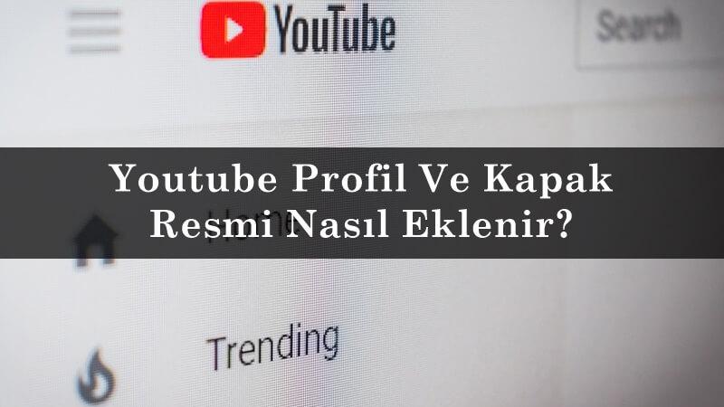 Youtube Profil Ve Kapak Resmi Nasıl Eklenir?